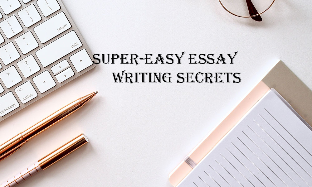 Know These Super-Easy Essay Writing Secrets