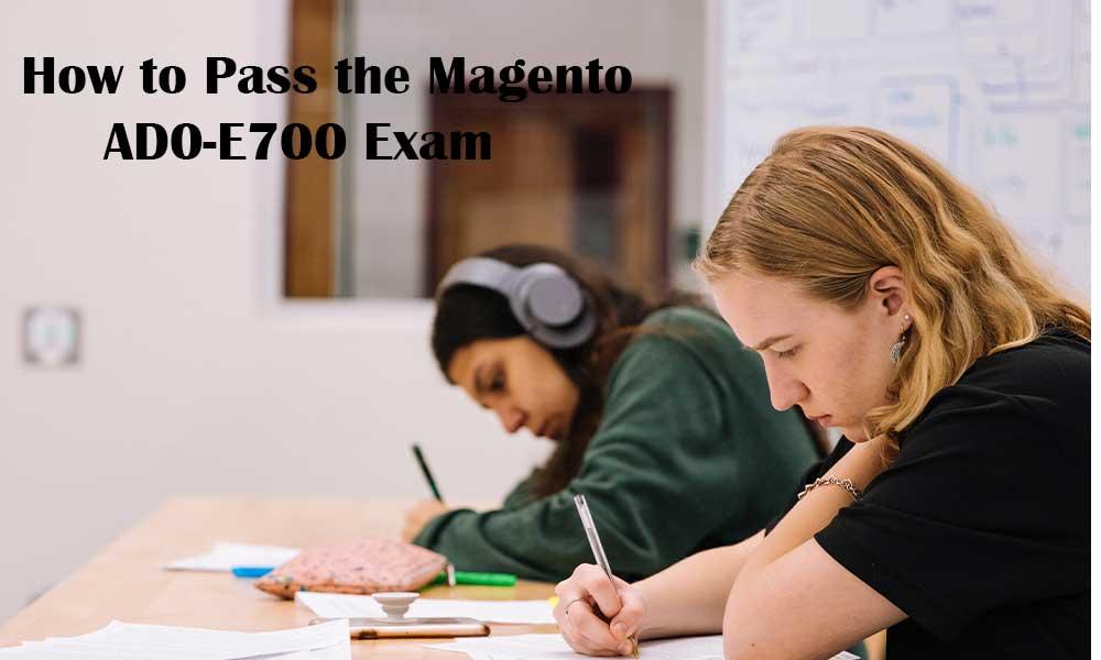 How to Pass the Magento AD0-E700 Exam