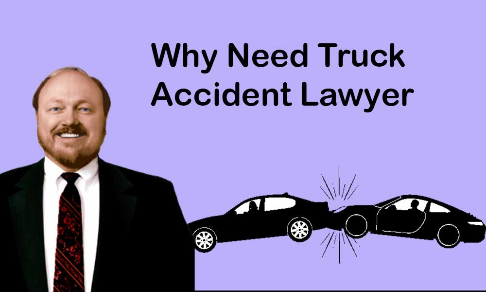 Why Need Truck Accident Lawyer