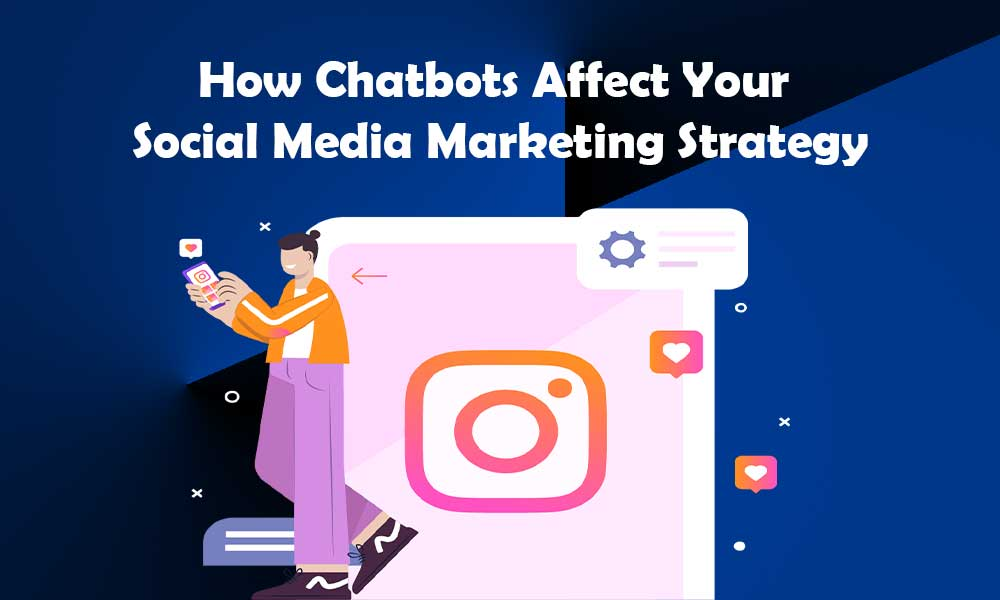 How Chatbots Affect Your Social Media Marketing Strategy