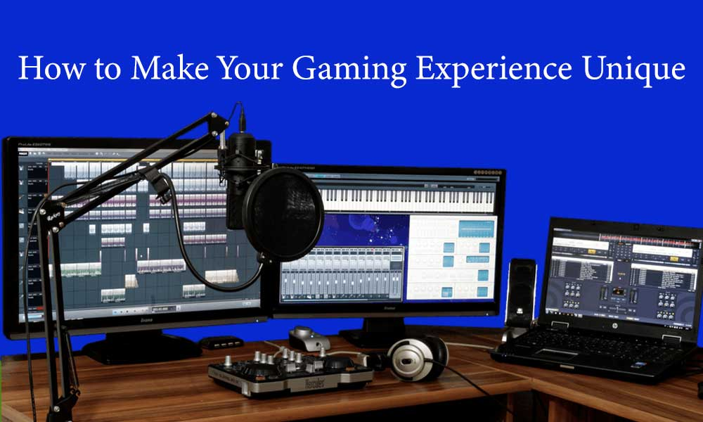 How to Make Your Gaming Experience Unique