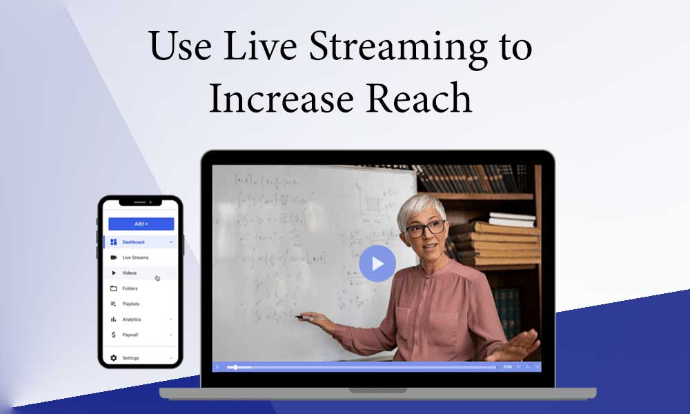 Use Live Streaming to Increase Reach